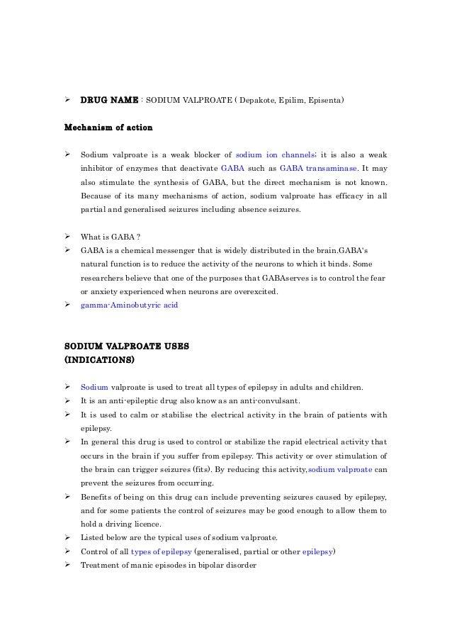  DRUG NAME : SODIUM VALPROATE ( Depakote, Epilim, Episenta)  Mechanism of action   Sodium valproate is a weak blocker of...