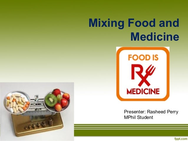Mixing Food and Medicine Presenter: Rasheed Perry MPhil Student