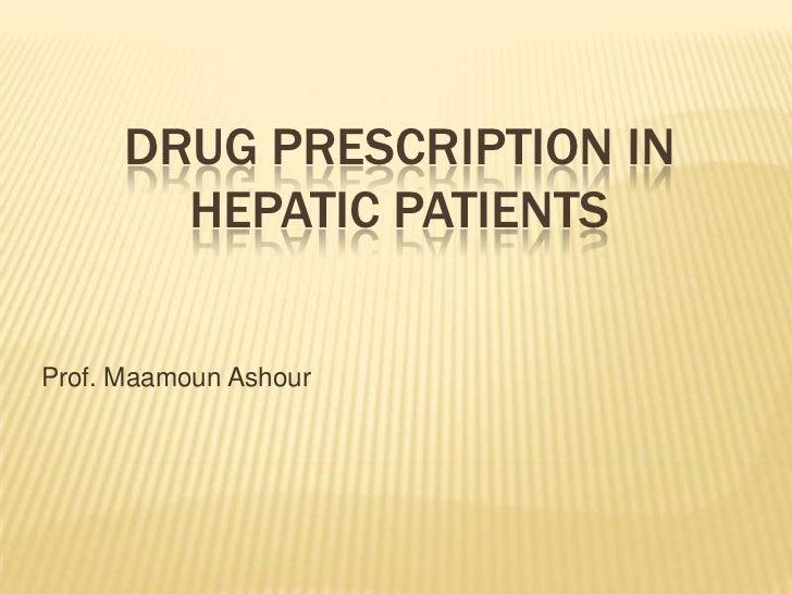 DRUG PRESCRIPTION IN        HEPATIC PATIENTSProf. Maamoun Ashour