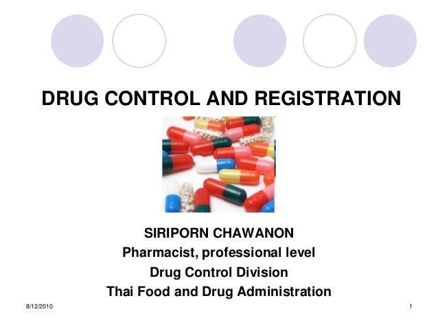 8/12/2010 1 DRUG CONTROL AND REGISTRATION SIRIPORN CHAWANON Pharmacist, professional level Drug Control Division Thai Food...