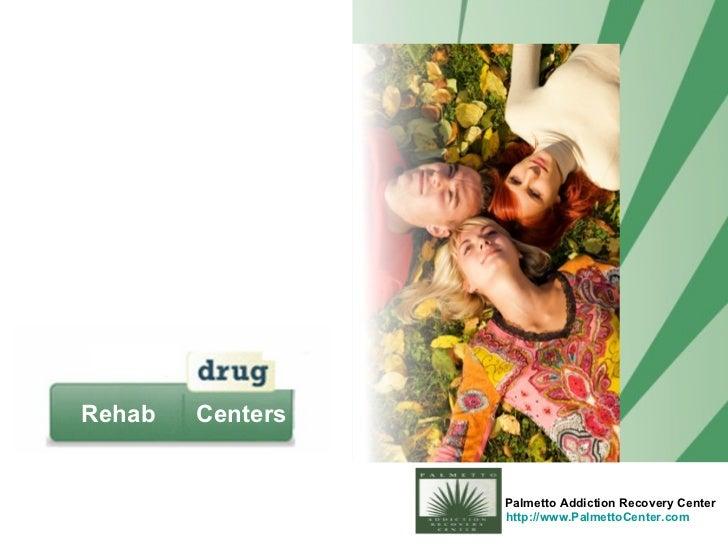 Rehab   Centers <ul><ul><li>Palmetto Addiction Recovery Center </li></ul></ul><ul><li>http://www.PalmettoCenter.com </li><...
