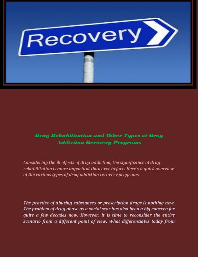 drug rehabilitation and other types of drug addiction recovery progra\u2026drug rehabilitation and other types of drug addiction recovery programsconsidering the ill effects of drug