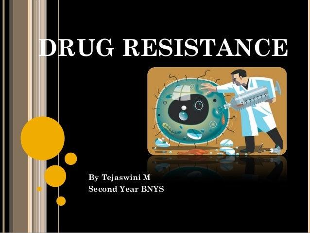 DRUG RESISTANCE By Tejaswini M Second Year BNYS