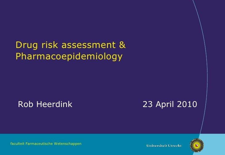 Drug risk assessment & Pharmacoepidemiology Rob Heerdink 23 April 2010