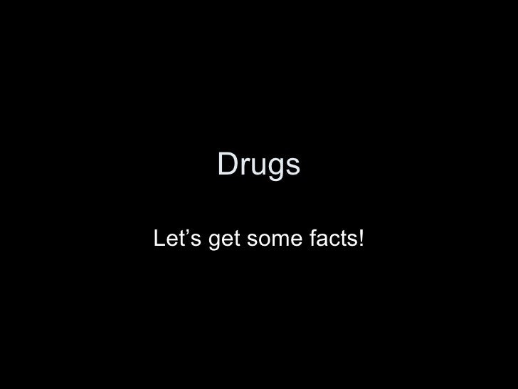 Drugs Let's get some facts!