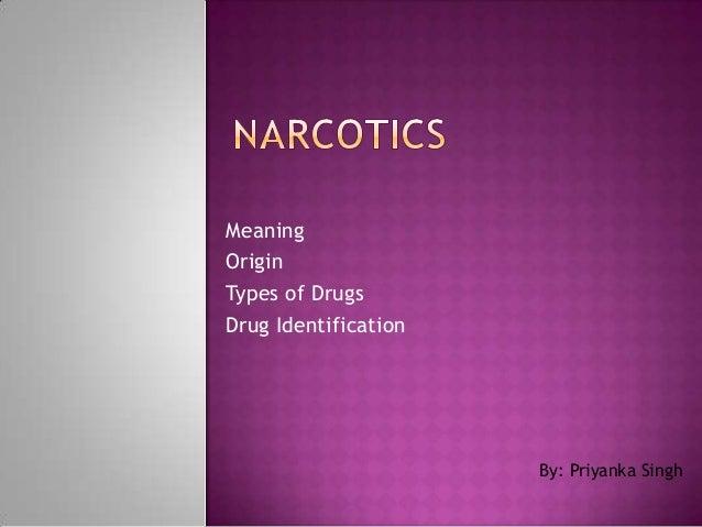 Meaning Origin Types of Drugs Drug Identification By: Priyanka Singh