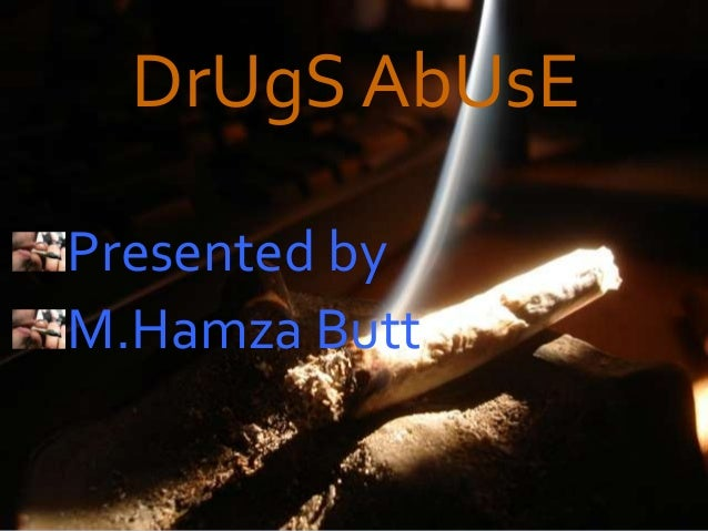DrUgS AbUsE Presented by M.Hamza Butt