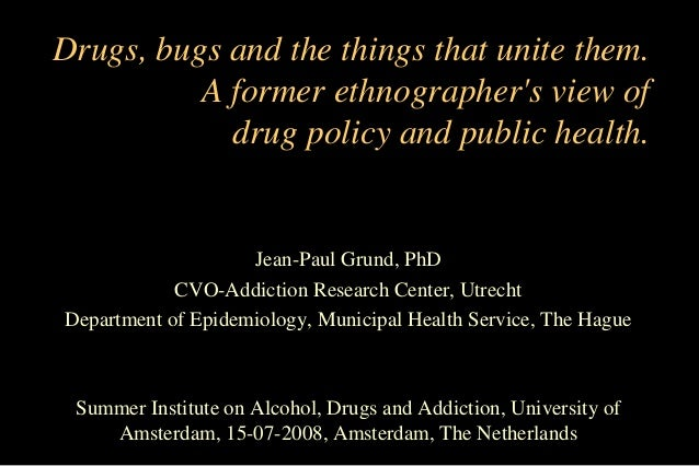 Drugs, bugs and the things that unite them. A former ethnographer's view of drug policy and public health.  Jean-Paul Grun...