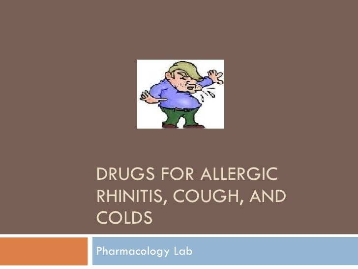 DRUGS FOR ALLERGIC RHINITIS, COUGH, AND COLDS Pharmacology Lab