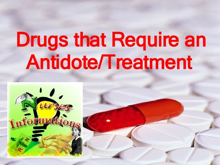 Drugs that Require an Antidote/Treatment