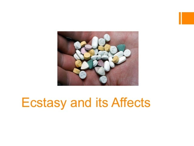 Ecstasy and its Affects By: Sam Ruder Hattendorf Health