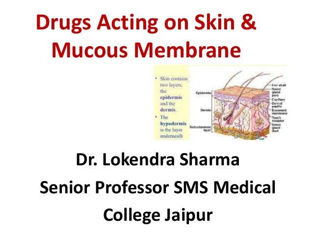Drugs Acting on Skin & Mucous Membrane Dr. Lokendra Sharma Senior Professor SMS Medical College Jaipur