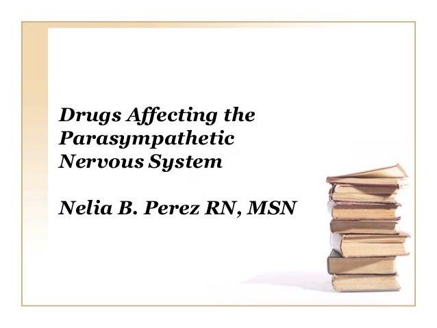 Drugs Affecting theParasympatheticNervous SystemNelia B. Perez RN, MSN