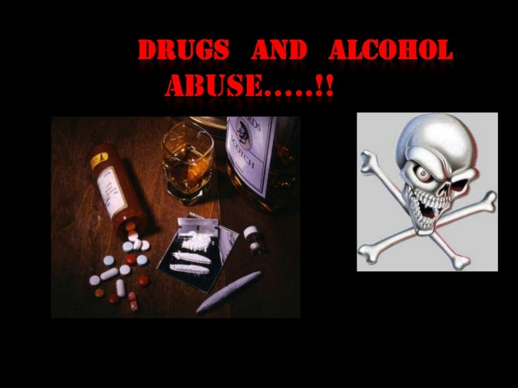 Drugs and Alcohol Abuse…..!!