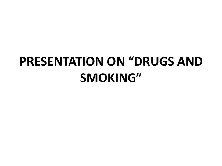 "PRESENTATION ON ""DRUGS AND SMOKING""<br />"