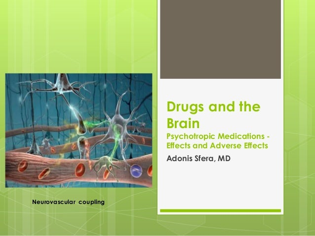 Drugs and the                         Brain                         Psychotropic Medications -                         Eff...