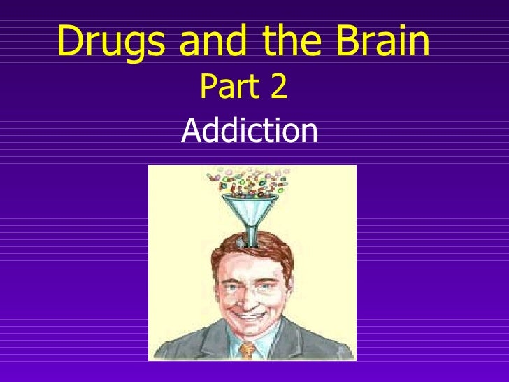 Drugs and the Brain Part 2 Addiction