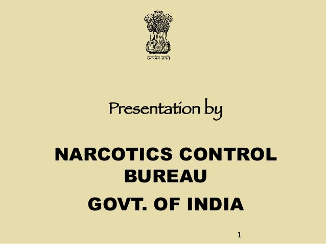 Presentation by NARCOTICS CONTROL BUREAU GOVT. OF INDIA 1