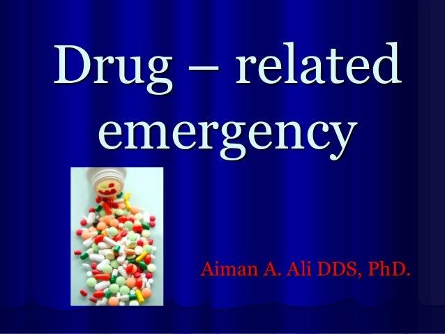 Drug – related emergency Aiman A. Ali DDS, PhD.