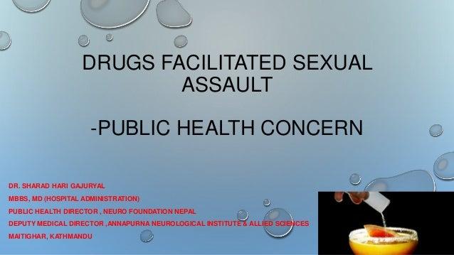 DRUGS FACILITATED SEXUAL ASSAULT -PUBLIC HEALTH CONCERN DR. SHARAD HARI GAJURYAL MBBS, MD (HOSPITAL ADMINISTRATION) PUBLIC...