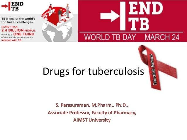S. Parasuraman, M.Pharm., Ph.D., Associate Professor, Faculty of Pharmacy, AIMST University Drugs for tuberculosis