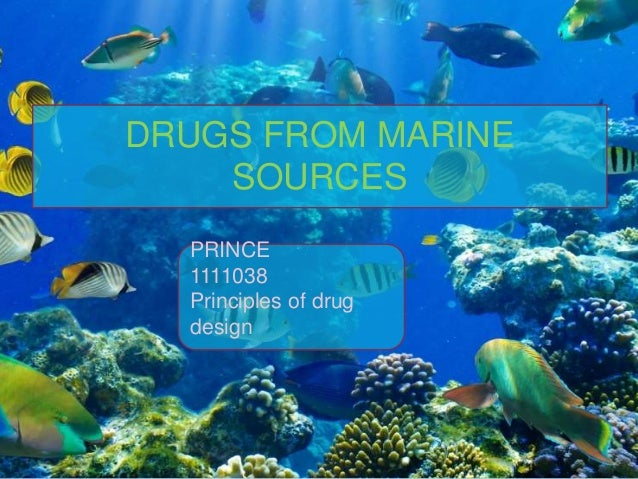 DRUGS FROM MARINE SOURCES PRINCE 1111038 Principles of drug design