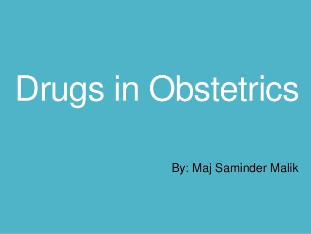 Drugs in Obstetrics By: Maj Saminder Malik