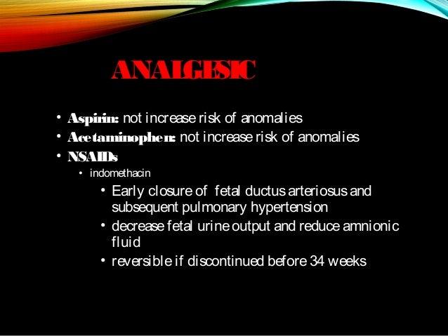 ANAL SIC GE • Aspirin: not increase risk of anomalies • Acetaminophen: not increase risk of anomalies • NSAIDs • indometha...