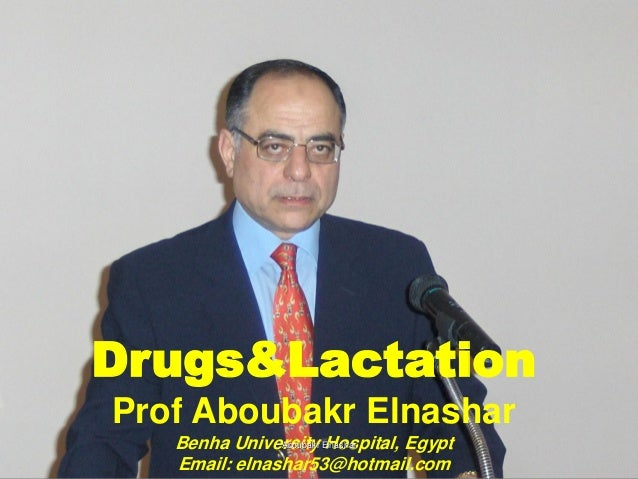Drugs&Lactation Prof Aboubakr Elnashar Benha University Hospital, Egypt Email: elnashar53@hotmail.com Aboubakr Elnashar