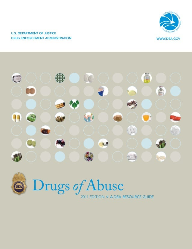U.S. Department of Justice Drug Enforcement Administration  WWW.DEA.GOV  Drugs of Abuse 2011 Edition  A DEA Resource Guide