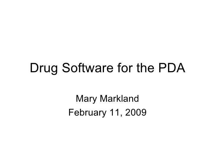 Drug Software for the PDA Mary Markland February 11, 2009