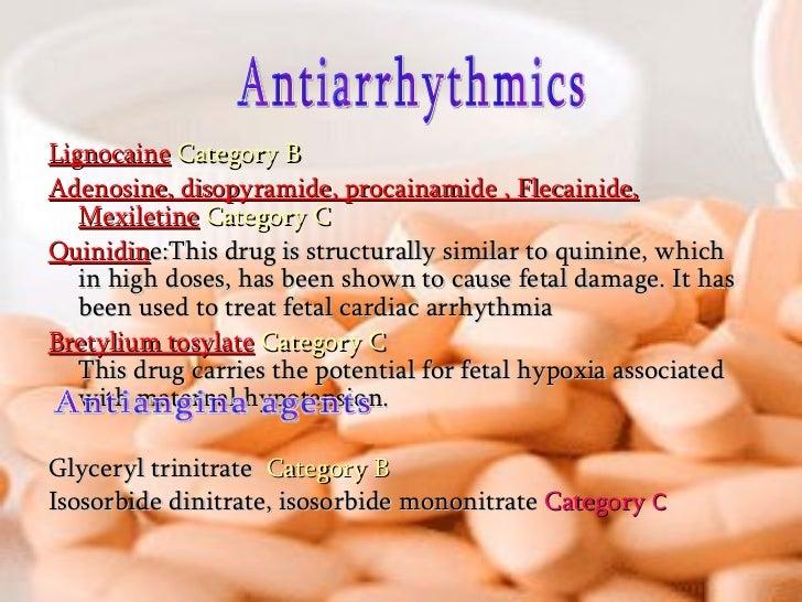 <ul><li>Lignocaine   Category B </li></ul><ul><li>Adenosine, disopyramide, procainamide , Flecainide, Mexiletine   Categor...