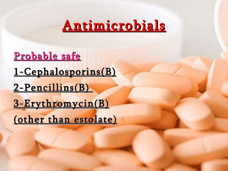 Antimicrobials <ul><li>Probable safe </li></ul><ul><li>1-Cephalosporins(B) </li></ul><ul><li>2-Pencillins(B)  </li></ul><u...