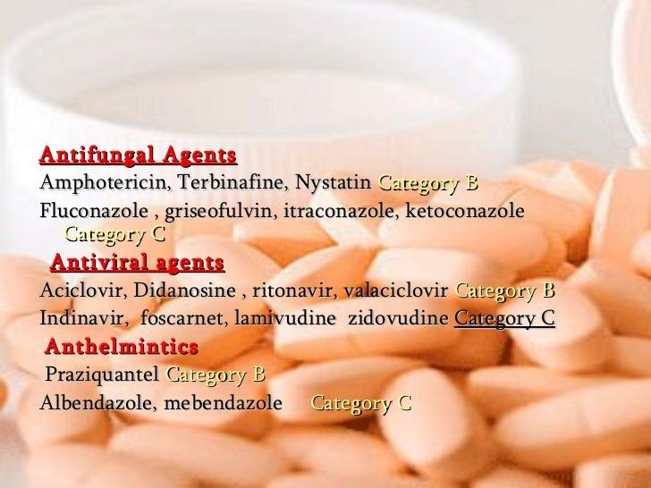 <ul><li>Antifungal Agents   </li></ul><ul><li>Amphotericin, Terbinafine, Nystatin  Category B   </li></ul><ul><li>Fluconaz...
