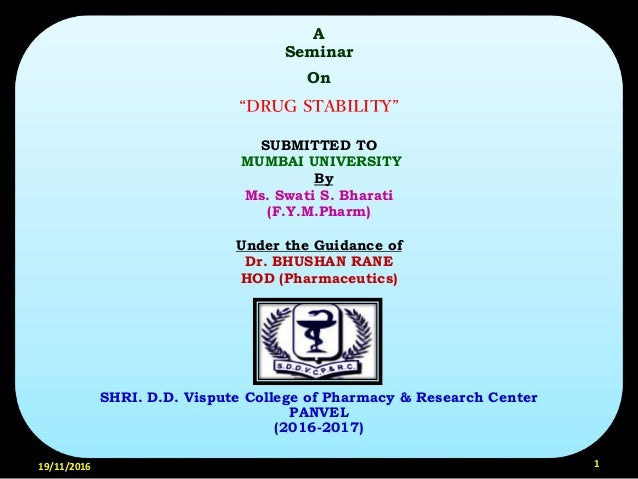 """19/11/2016 1 A Seminar On """"DRUG STABILITY"""" SUBMITTED TO MUMBAI UNIVERSITY By Ms. Swati S. Bharati (F.Y.M.Pharm) Under the ..."""