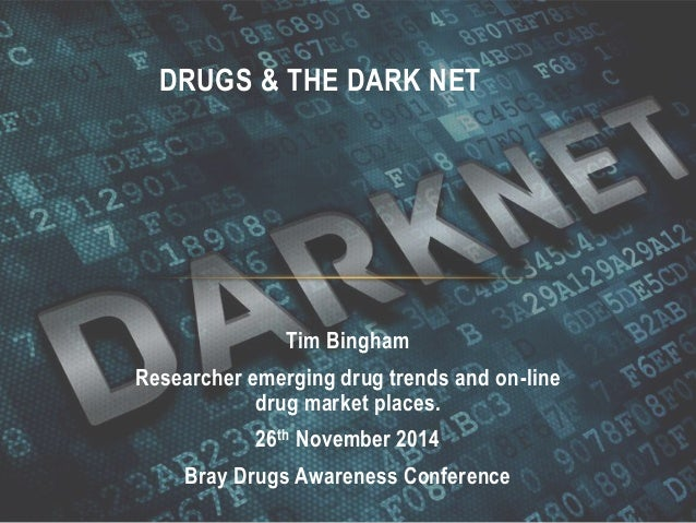 Tim Bingham  Researcher emerging drug trends and on-line drug market places.  26th November 2014  Bray Drugs Awareness Con...
