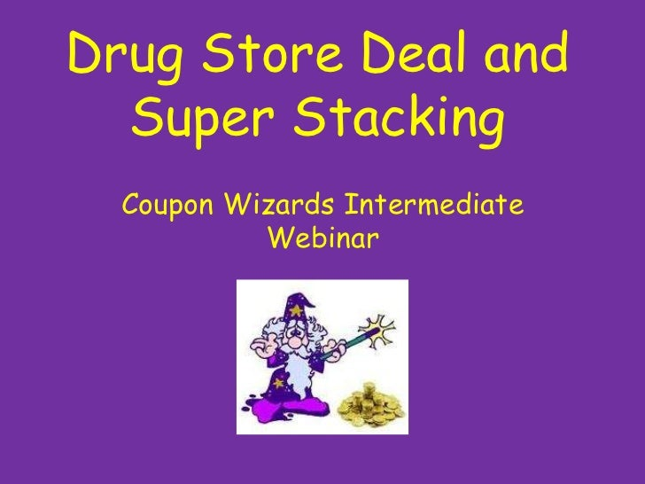 Drug Store Deal and Super Stacking<br />Coupon Wizards Intermediate Webinar<br />