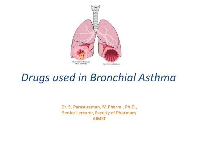 Drugs used in Bronchial AsthmaDr. S. Parasuraman, M.Pharm., Ph.D.,Senior Lecturer, Faculty of PharmacyAIMST