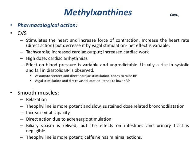 Methylxanthines• Pharmacological action:• CVS– Stimulates the heart and increase force of contraction. Increase the heart ...