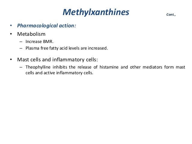 Methylxanthines• Pharmacological action:• Metabolism– Increase BMR.– Plasma free fatty acid levels are increased.• Mast ce...