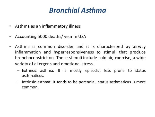 Bronchial Asthma• Asthma as an inflammatory illness• Accounting 5000 deaths/ year in USA• Asthma is common disorder and it...