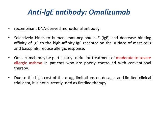 Anti-lgE antibody: Omalizumab• recombinant DNA-derived monoclonal antibody• Selectively binds to human immunoglobulin E (I...