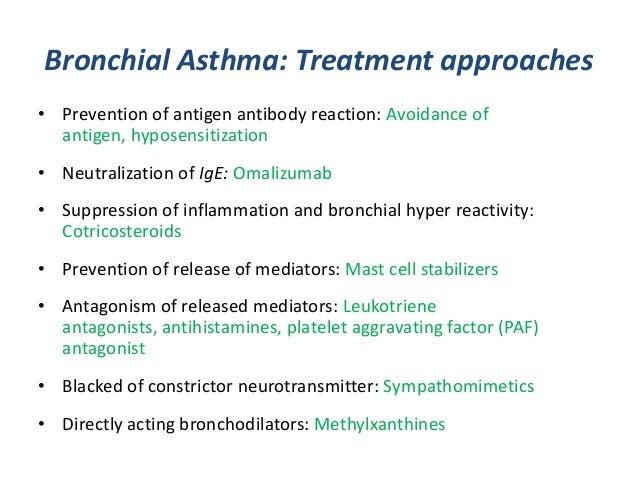 Bronchial Asthma: Treatment approaches• Prevention of antigen antibody reaction: Avoidance ofantigen, hyposensitization• N...