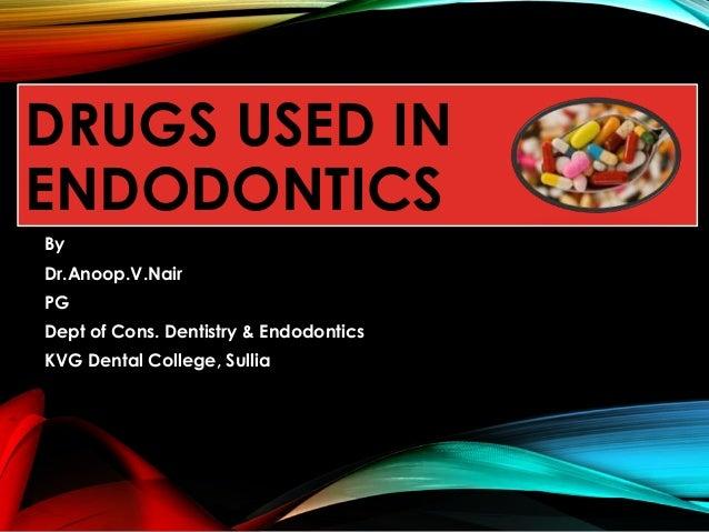 DRUGS USED IN ENDODONTICS By Dr.Anoop.V.Nair PG Dept of Cons. Dentistry & Endodontics KVG Dental College, Sullia