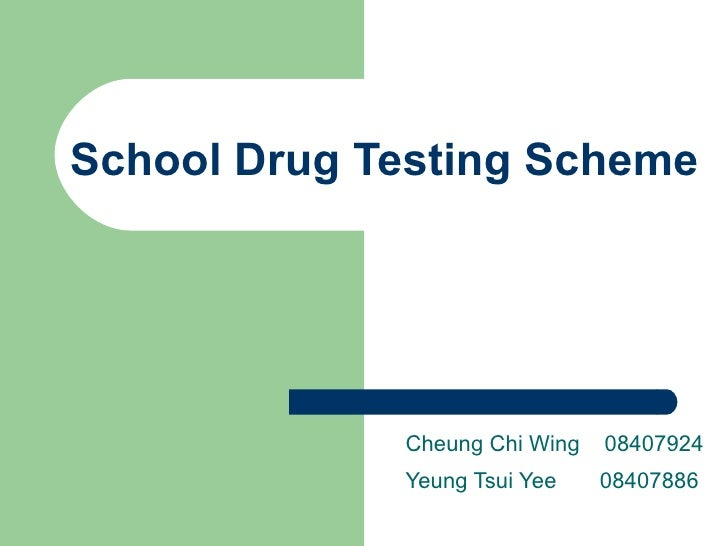 School Drug Testing Scheme Cheung Chi  Wing  08407924 Yeung Tsui Yee  08407886