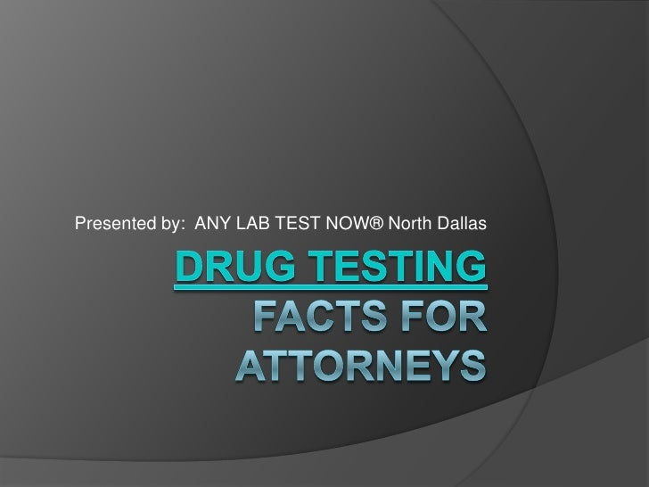 Drug Testing Facts for Attorneys<br />Presented by:  ANY LAB TEST NOW® North Dallas<br />