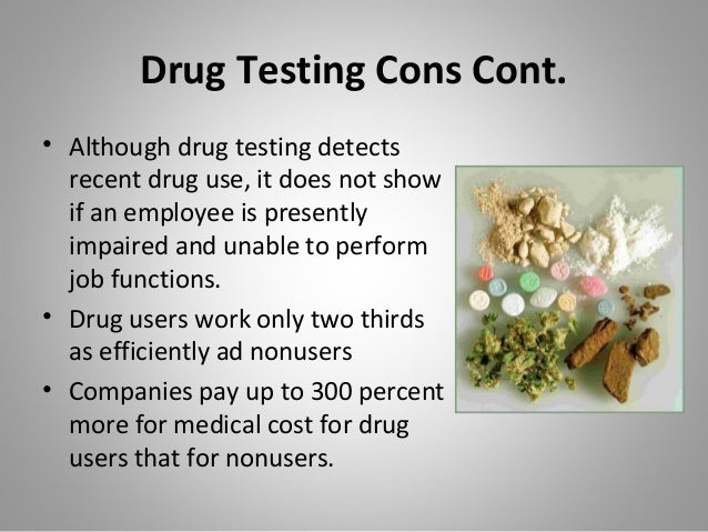 workplace drug testing Drug testing can also be done through a voluntary drug-free workplace program  instituted to reduce incidents of substance abuse among an organization's.