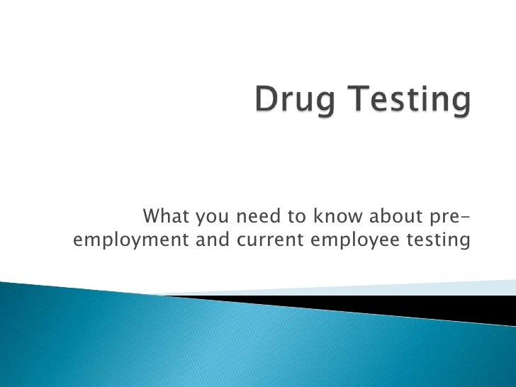 Drug Testing<br />What you need to know about pre- employment and current employee testing<br />