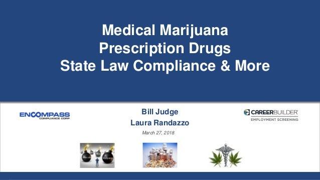 Medical Marijuana Prescription Drugs State Law Compliance & More Bill Judge Laura Randazzo March 27, 2018
