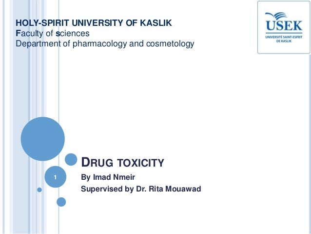 DRUG TOXICITY By Imad Nmeir Supervised by Dr. Rita Mouawad HOLY-SPIRIT UNIVERSITY OF KASLIK Faculty of sciences Department...